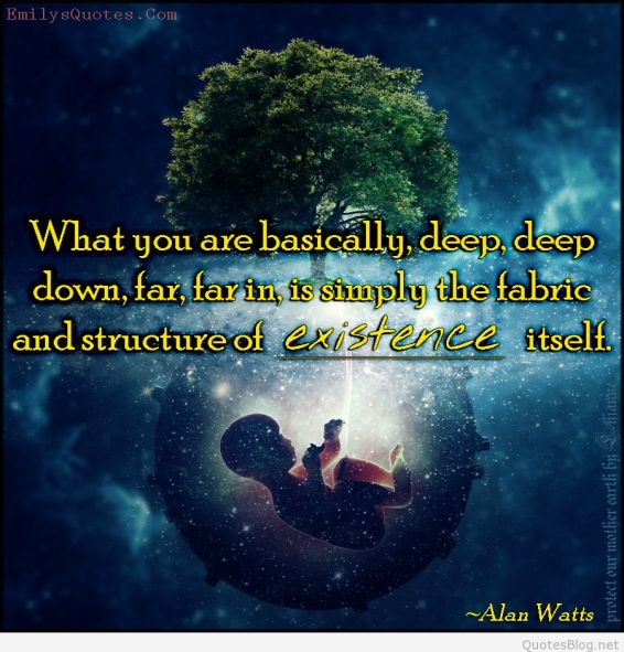 EmilysQuotes_Com-what-we-are-deep-down-fabric-structure-existence-life-inspirational-wisdom-amazing-great-Alan-Watts